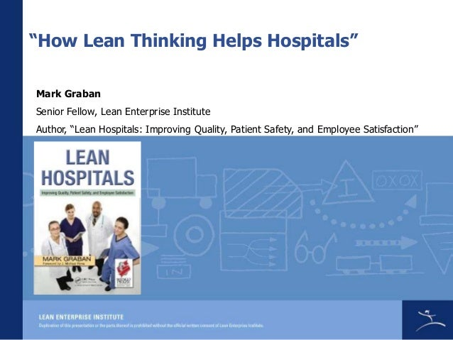 """How Lean Thinking Helps Hospitals"" Mark Graban Senior Fellow, Lean Enterprise Institute Author, ""Lean Hospitals: Improvin..."