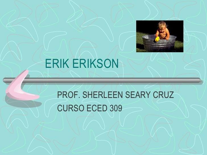 ERIK ERIKSON PROF. SHERLEEN SEARY CRUZ CURSO ECED 309