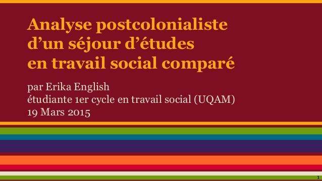 Analyse postcolonialiste d'un séjour d'études en travail social comparé par Erika English étudiante 1er cycle en travail s...