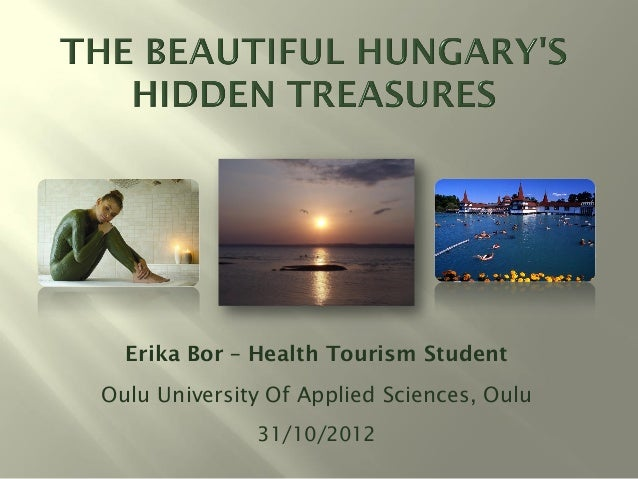 Erika Bor – Health Tourism StudentOulu University Of Applied Sciences, Oulu              31/10/2012