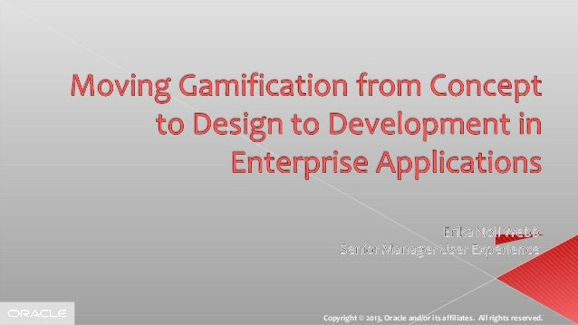 Erika Noll Webb - Moving Gamification from Concept to Design to Development in Enterprise Applications
