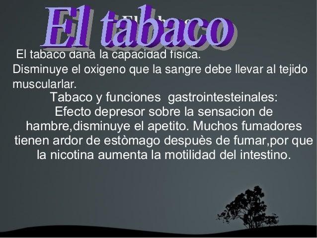 Eltabaco Tabaco y funciones gastrointesteinales: Efecto depresor sobre la sensacion de hambre,disminuye el apetito. M...