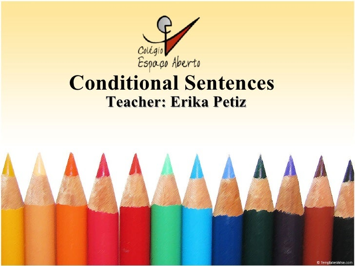 Conditional Sentences Teacher: Erika Petiz