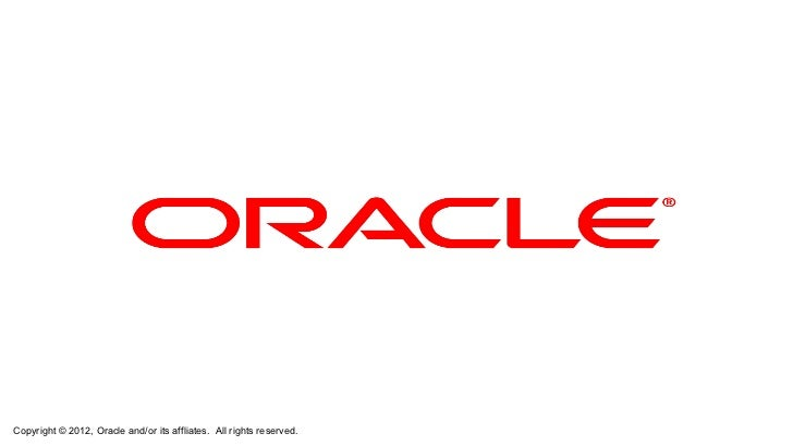 Copyright © 2012, Oracle and/or its affliates. All rights reserved.   1
