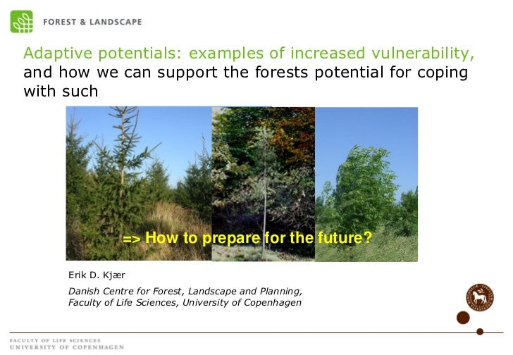 Adaptive potentials: examples of increased vulnerability, and how we can support the forests potential for coping with suc...