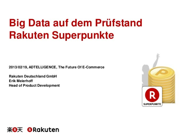 Big Data auf dem PrüfstandRakuten Superpunkte2013/02/19, ADTELLIGENCE, The Future Of E-CommerceRakuten Deutschland GmbHEri...