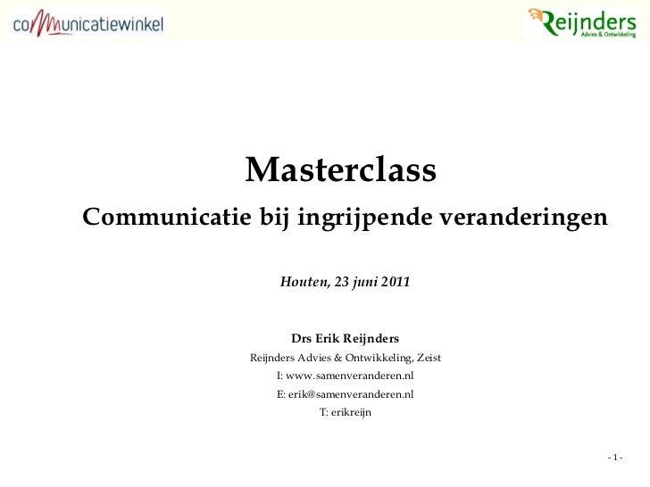 <ul><li>Masterclass  </li></ul><ul><li>Communicatie bij ingrijpende veranderingen </li></ul><ul><li>Houten, 23 juni 2011 <...
