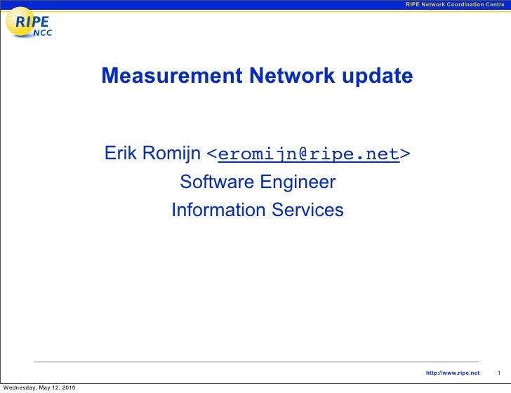 RIPE Network Coordination Centre                               Measurement Network update                             Erik...