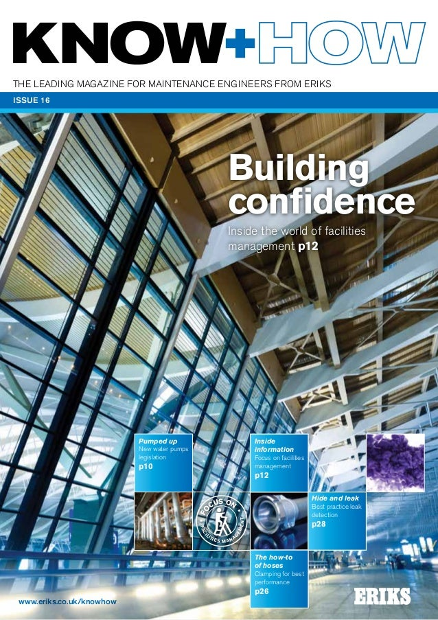 Building confidence Inside the world of facilities management p12 The leading magazine for maintenance engineers FROM ERIK...