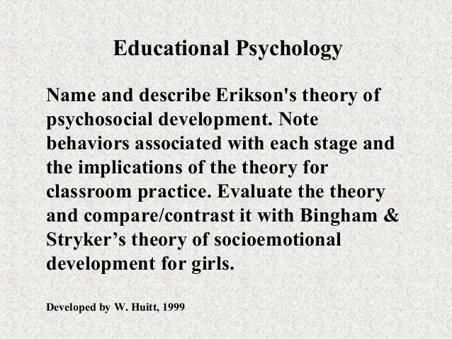 Educational PsychologyName and describe Eriksons theory ofpsychosocial development. Notebehaviors associated with each sta...