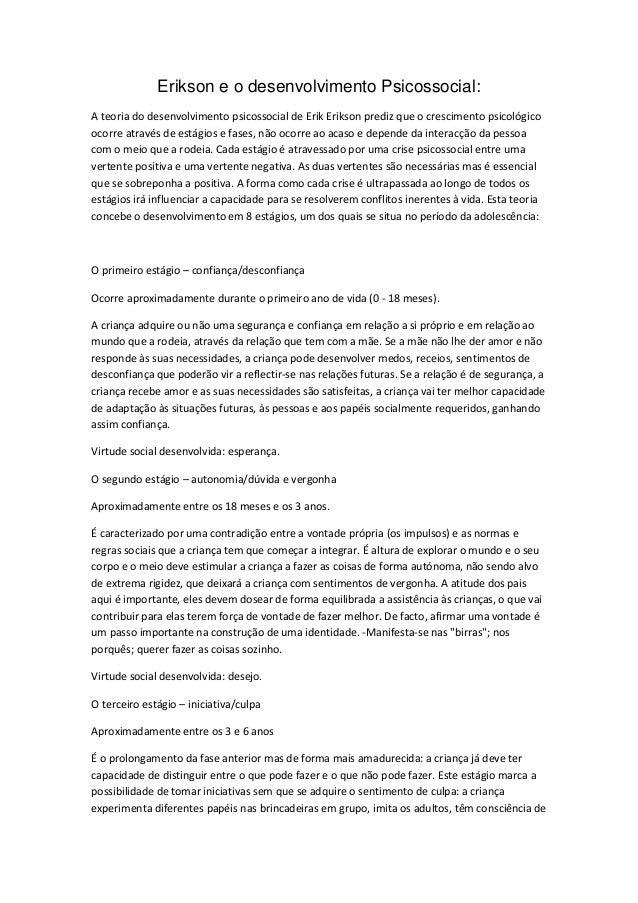 Erikson e o desenvolvimento Psicossocial: A teoria do desenvolvimento psicossocial de Erik Erikson prediz que o cresciment...