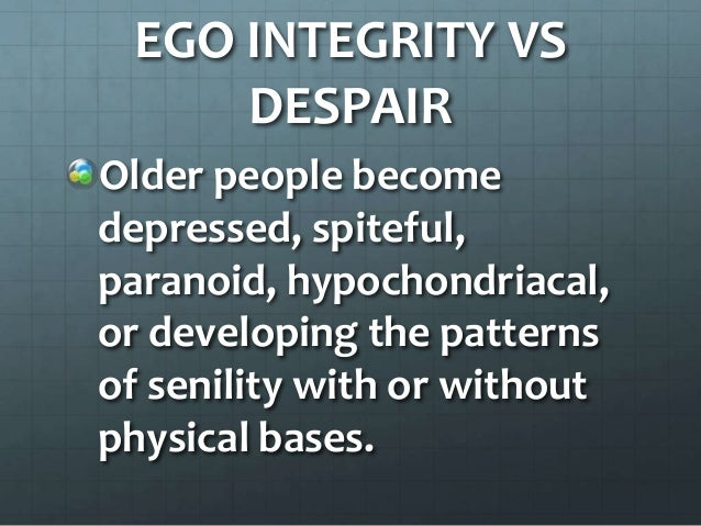 integrity vs despair This study examines the hypothesis that the outcome of the eriksonian crisis of integrity vs despair is dependent on successful coping with four developmental tasks: maintenance of active involvement, reevaluation of life satisfaction, developing a sense of health maintenance, and reevaluation of the sense of coherence (soc).