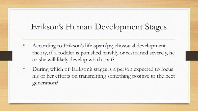 human development theory by erikson Erikson's psychosocial development theory 10839 words | 44 pages erik erikson's psychosocial crisis life cycle model - the eight stages of human development erikson's model of psychosocial development is a very significant, highly.