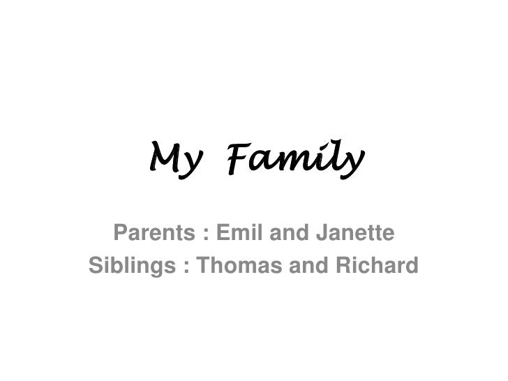 My  Family<br />Parents : Emil and Janette<br />Siblings : Thomas and Richard<br />