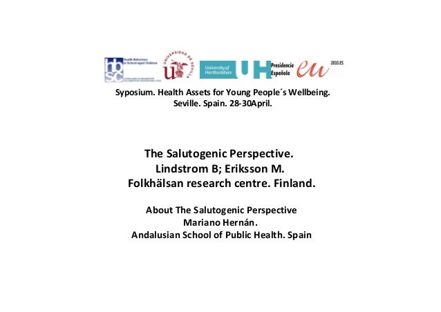 The Salutogenic Perspective.   Lindstrom B; Eriksson M.  Folkhälsan research centre. Finland. About The Salutogenic Perspe...