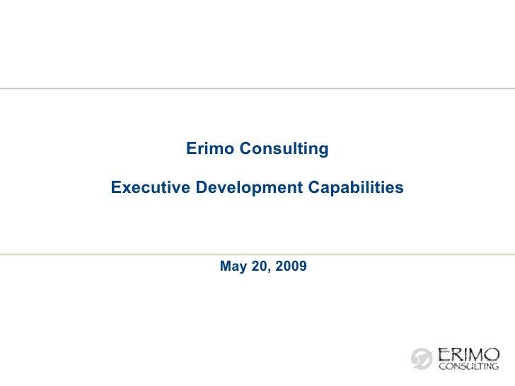 Erimo Consulting Executive Development Capabilities May 20, 2009