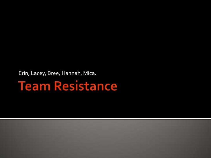 Team Resistance<br />Erin, Lacey, Bree, Hannah, Mica. <br />