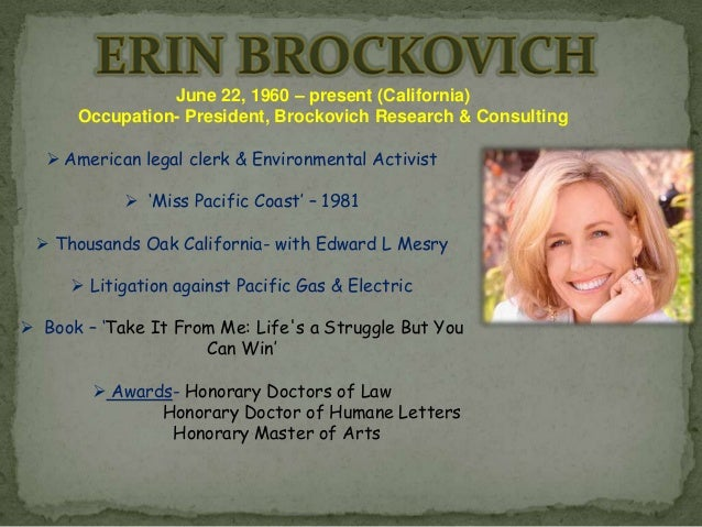 a history of erin brockovich ellis an american legal clerk Erin brockovich-ellis  is an american legal clerk and environmental activist who,  the largest settlement ever paid in a direct action lawsuit in us history.