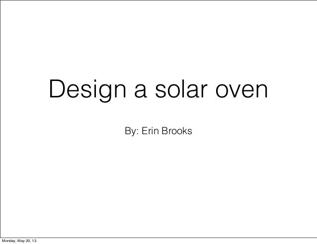 By: Erin BrooksDesign a solar ovenMonday, May 20, 13