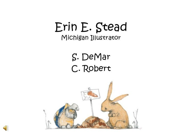 Erin E. Stead by C. Robert and S. DeMar