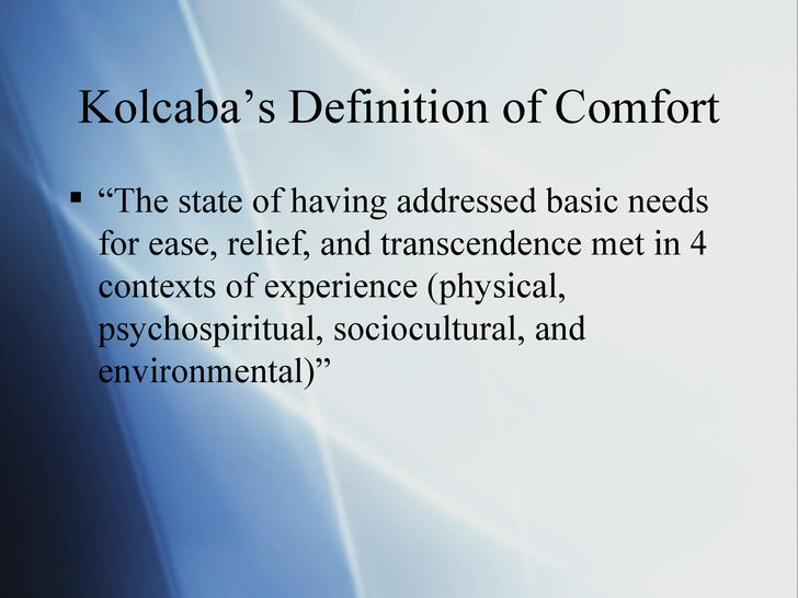 concept analysis of comfort theory Katharine kolcaba developed the theory of comfort, which analyses physiological she conducted the detailed concept analysis of comfort in different disciplines.