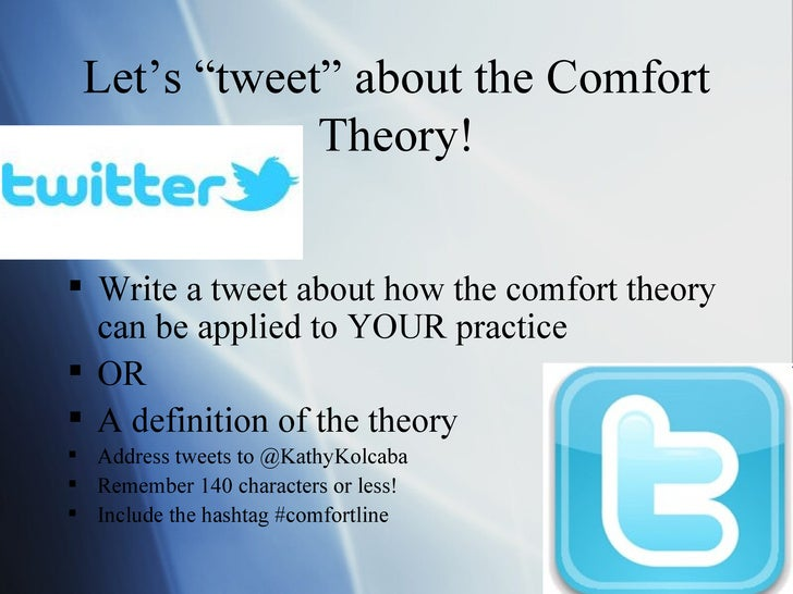 reflection on kolcaba comfort theory In this descriptive study guided by kolcaba's comfort theory, the researcher  surveyed a  through analysis of the student's responses, reflecting their ability  to.