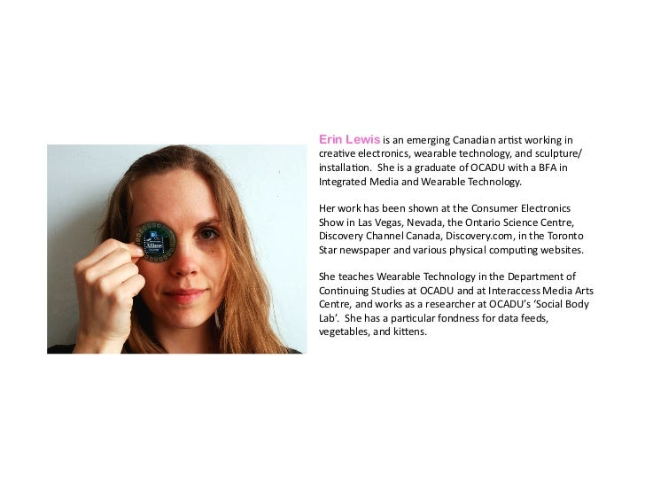 Erin Lewis	  is	  an	  emerging	  Canadian	  ar,st	  working	  in	  crea,ve	  electronics,	  wearable	  technology,	  and	...