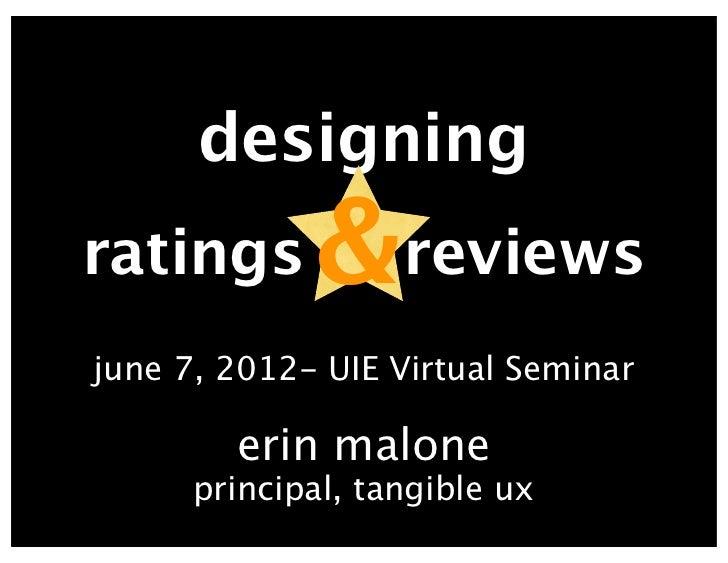 designingratings      &reviewsjune 7, 2012- UIE Virtual Seminar        erin malone      principal, tangible ux