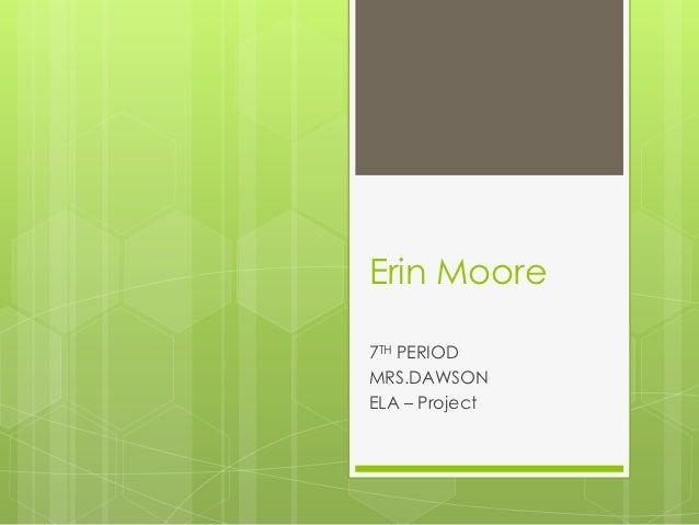 Erin Moore7TH PERIODMRS.DAWSONELA – Project