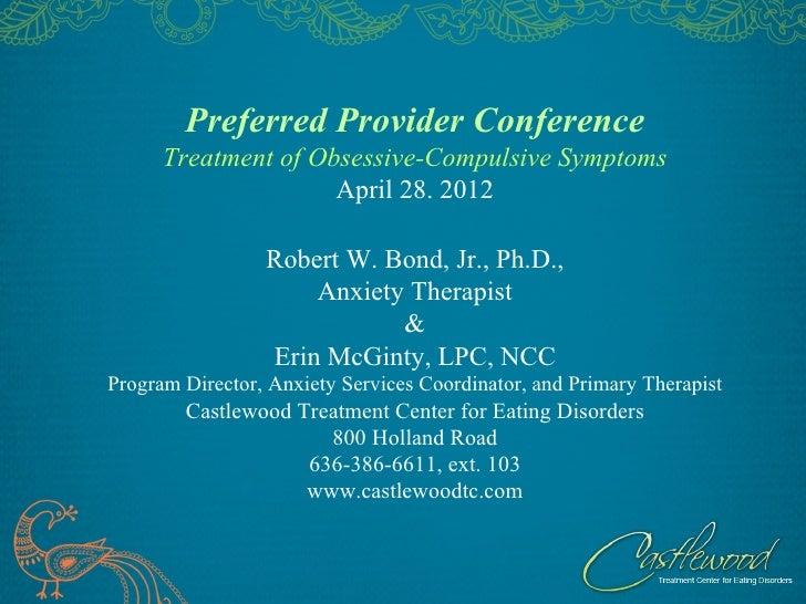 Preferred Provider Conference      Treatment of Obsessive-Compulsive Symptoms                     April 28. 2012          ...