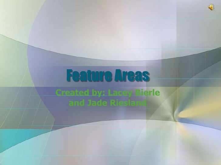 Feature Areas Created by: Lacey Bierle    and Jade Riesland