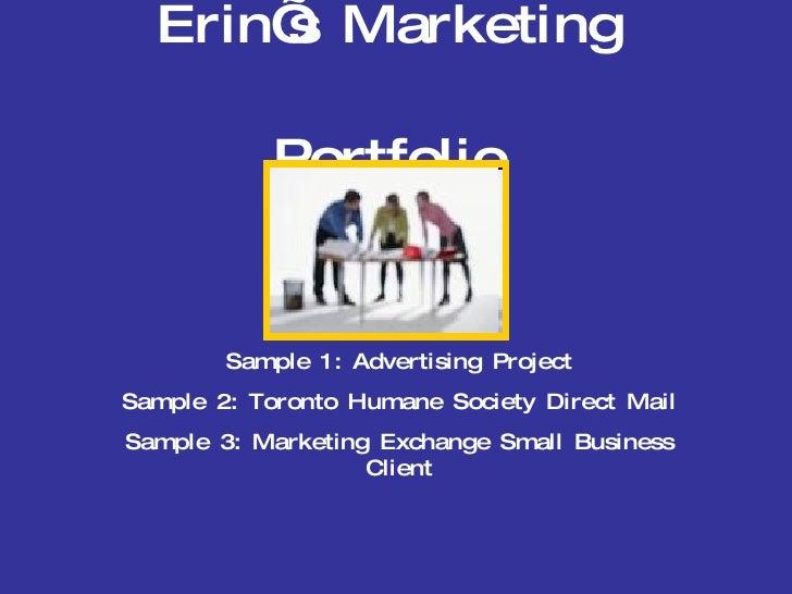 Erin's Marketing Portfolio Sample 1: Advertising Project Sample 2: Toronto Humane Society Direct Mail Sample 3: Marketing ...