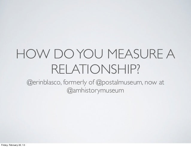 HOW DO YOU MEASURE A                 RELATIONSHIP?                          @erinblasco, formerly of @postalmuseum, now at...