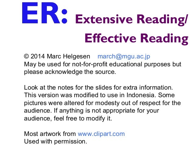 ER: Extensive Reading/ Effective Reading © 2014 Marc Helgesen march@mgu.ac.jp May be used for not-for-profit educational p...