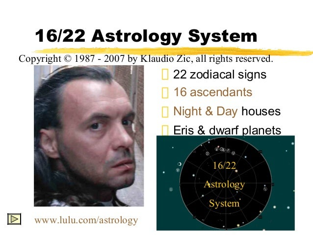 16/22 Astrology SystemCopyright © 1987 - 2007 by Klaudio Zic, all rights reserved.                                    22 z...