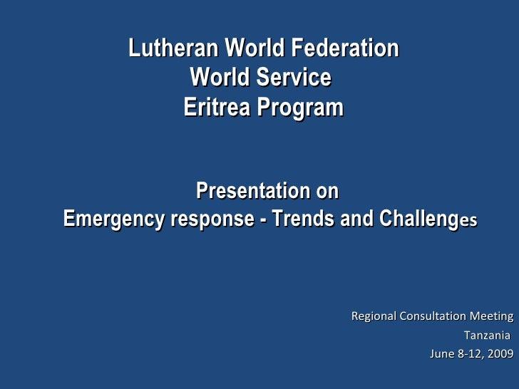 Lutheran World Federation World Service  Eritrea Program <ul><li>Regional Consultation Meeting </li></ul><ul><li>Tanzania ...