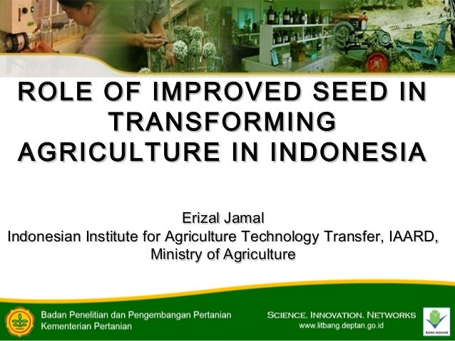 ROLE OF IMPROVED SEED INROLE OF IMPROVED SEED IN TRANSFORMINGTRANSFORMING AGRICULTURE IN INDONESIAAGRICULTURE IN INDONESIA...