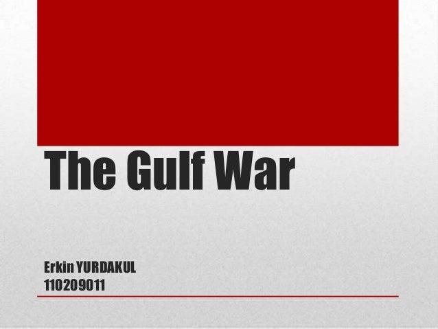 The Gulf War Erkin YURDAKUL 110209011