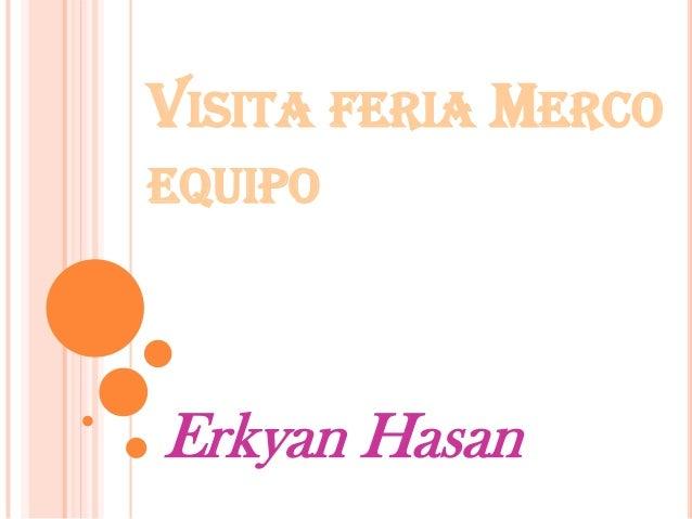 VISITA FERIA MERCO EQUIPO Erkyan Hasan