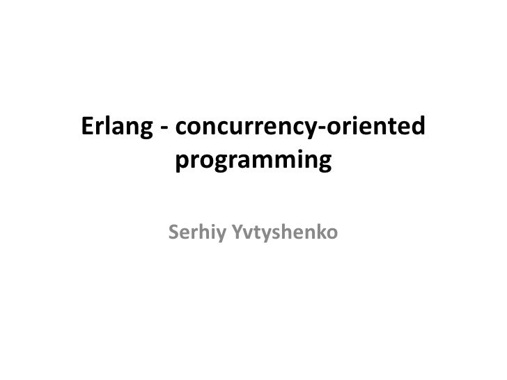 Erlang - concurrency-oriented         programming       Serhiy Yvtyshenko