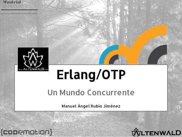 Erlang/OTP Un Mundo Concurrente Manuel Ángel Rubio Jiménez