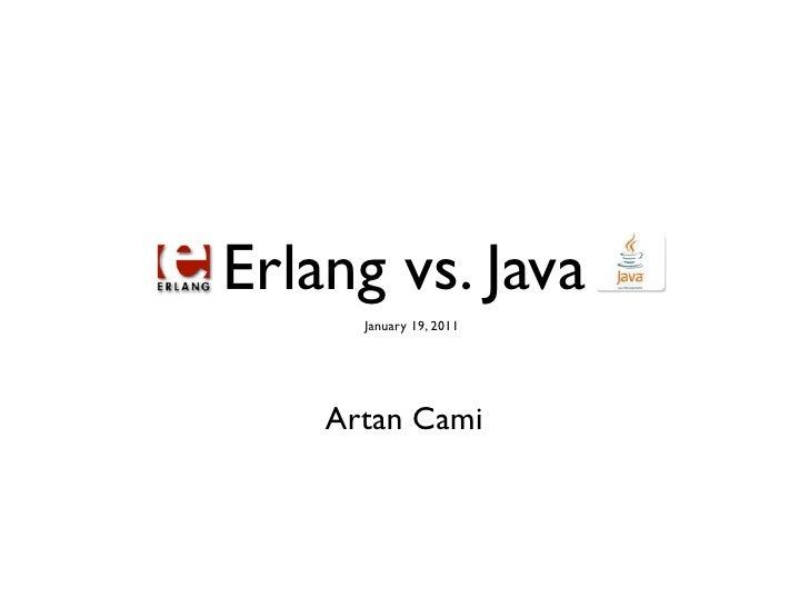 Erlang vs. Java      January 19, 2011    Artan Cami