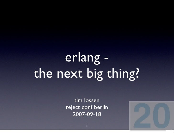 erlang - the next big thing?          tim lossen      reject conf berlin         2007-09-18              1                ...
