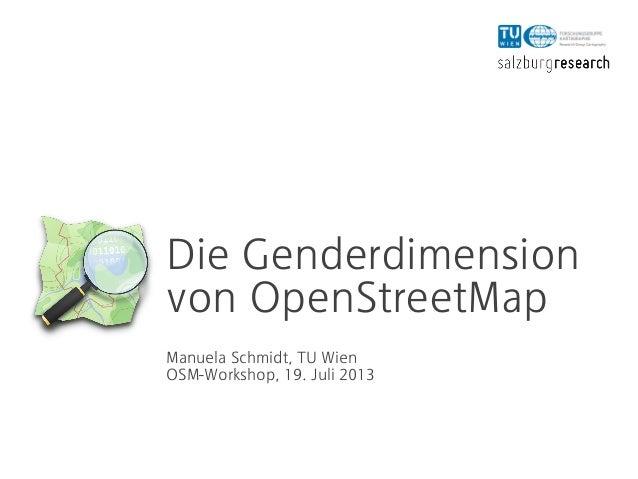 Die Genderdimension von OpenStreetMap Manuela Schmidt, TU Wien OSM-Workshop, 19. Juli 2013