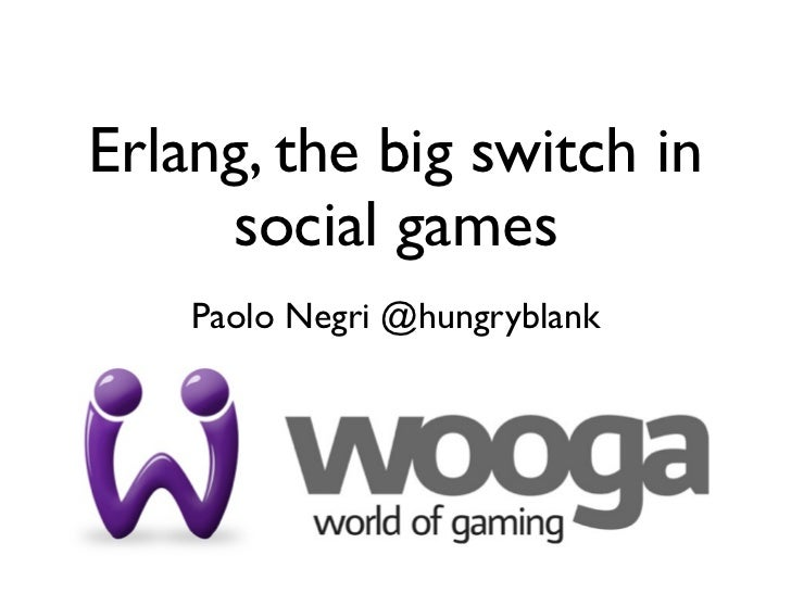 "Erlang factory SF 2011 ""Erlang and the big switch in social games"""