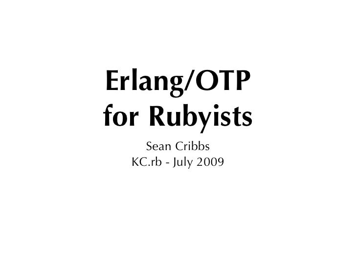 Erlang/OTP for Rubyists     Sean Cribbs   KC.rb - July 2009