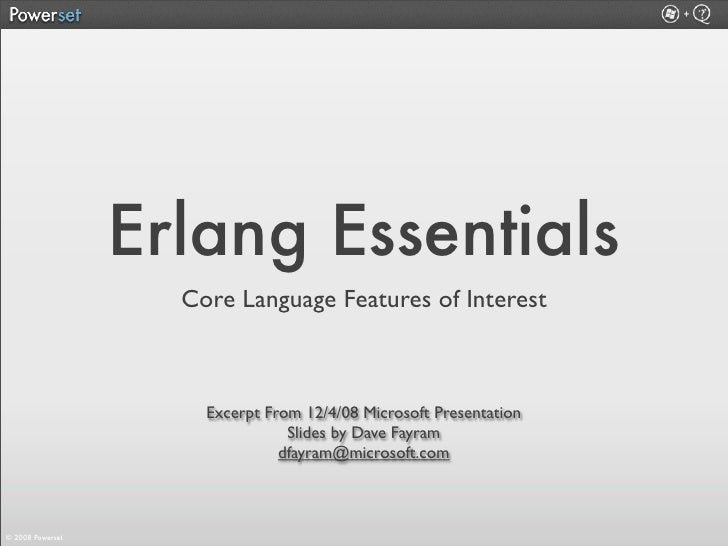 Erlang Essentials                     Core Language Features of Interest                          Excerpt From 12/4/08 Mic...