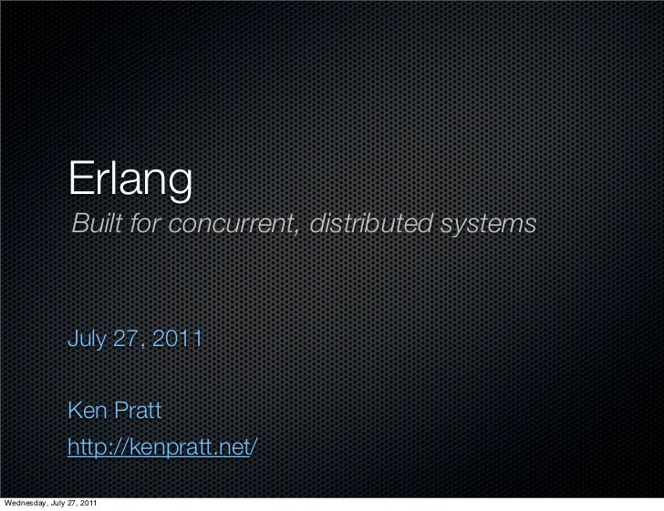 Erlang: Bult for concurrent, distributed systems
