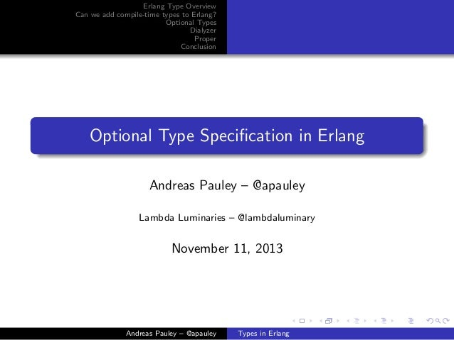 Erlang Type Overview Can we add compile-time types to Erlang? Optional Types Dialyzer Proper Conclusion  Optional Type Spe...