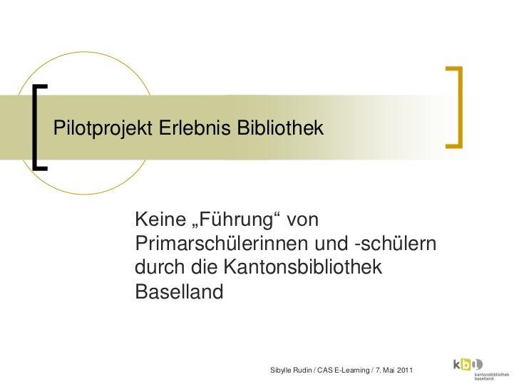 """Pilotprojekt Erlebnis Bibliothek         Keine """"Führung"""" von         Primarschülern durch die         Kantonsbibliothek Ba..."""